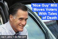 'Nice Guy' Mitt Moves Voters With Tales of Death