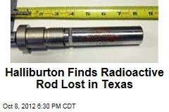 Halliburton Finds Radioactive Rod Lost in Texas