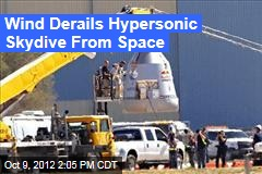 Wind Derails Hypersonic Skydive From Space
