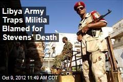 Libya Army Traps Militia Blamed for Stevens' Death