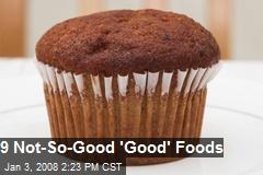 9 Not-So-Good 'Good' Foods