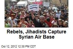 Rebels, Jihadists Capture Syrian Air Base