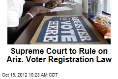 Supreme Court to Rule on Ariz. Voter Registration Law