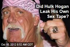 Did Hulk Hogan Leak His Own Sex Tape?