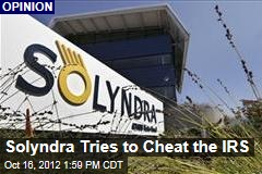 Solyndra Tries to Cheat the IRS