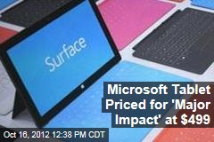 Microsoft Tablet Priced for 'Major Impact' at $499