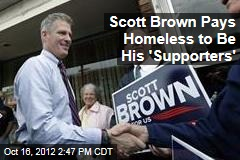 Scott Brown Pays Homeless to Be His 'Supporters'