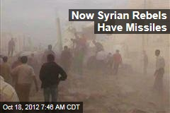 Now Syrian Rebels Have Missiles