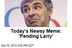 Today's Newsy Meme: 'Pending Larry'