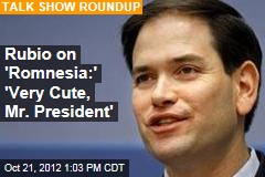 Rubio on 'Romneysia:' 'Very Cute, Mr. President'