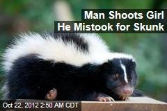 Man Shoots Girl He Mistook for Skunk