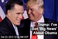 Trump: I've Got 'Big News' About Obama