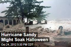 Hurricane Sandy Might Soak Halloween