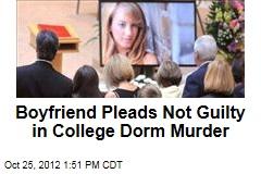 Boyfriend Pleads Not Guilty in College Dorm Murder
