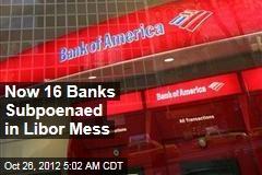 Now 16 Banks Subpoenaed in Libor Mess