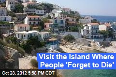 Visit the Island Where People 'Forget to Die'