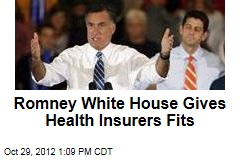 Romney White House Gives Health Insurers Fits