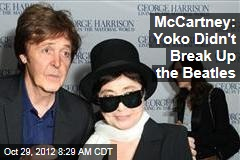 McCartney: Yoko Didn't Break Up the Beatles