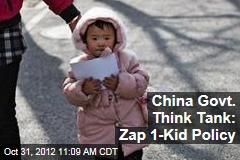 China Govt. Think Tank: Zap 1-Kid Policy