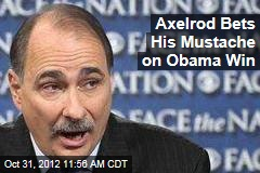 Axelrod Bets His Mustache on Obama Win
