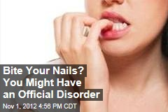 Bite Your Nails? You Might Have an Official Disorder