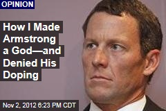 How I Made Armstrong a God—and Denied His Doping