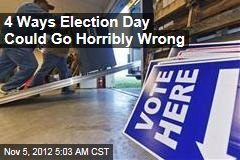 How Election Day Could Go Horribly Wrong
