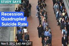 Recession Quadrupled Suicide Rate