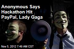 Anonymous Says Hackathon Hit PayPal, Lady Gaga