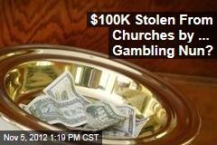 $100K Stolen From Churches by ... Gambling Nun?