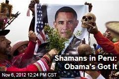 Shamans in Peru: Obama's Got It