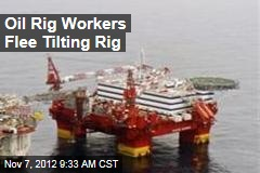 Oil Rig Workers Flee Tilting Rig