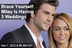 Brace Yourself: Miley Is Having 3 Weddings