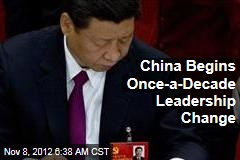 China Begins Once-a-Decade Leadership Change