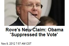 Rove's New Claim: Obama 'Suppressed the Vote'