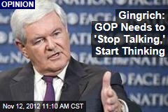 Gingrich: GOP Needs to 'Stop Talking,' Start Thinking