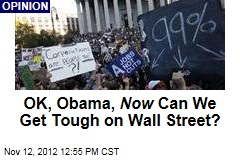 OK, Obama, Now Can We Get Tough on Wall Street?