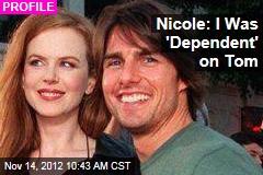 Nicole: I Was 'Dependent' on Tom