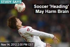 Soccer 'Heading' May Harm Brain
