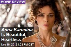 Anna Karenina Is Beautiful, Heartless