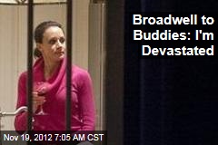 Broadwell to Buddies: I'm Devastated
