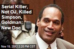 Serial Killer, Not OJ, Killed Simpson, Goldman: New Doc