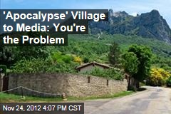 'Apocalypse' Village to Media: You're the Problem