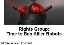Rights Group: Time to Ban Killer Robots