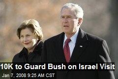 10K to Guard Bush on Israel Visit