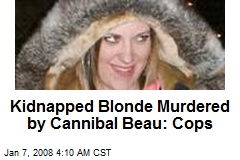 Kidnapped Blonde Murdered by Cannibal Beau: Cops