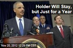Holder Will Stay, but Just for a Year