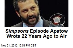Simpsons Episode Apatow Wrote 22 Years Ago to Air