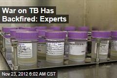 War on TB Has Backfired: Experts