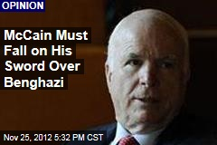 McCain Must Fall on His Sword Over Benghazi